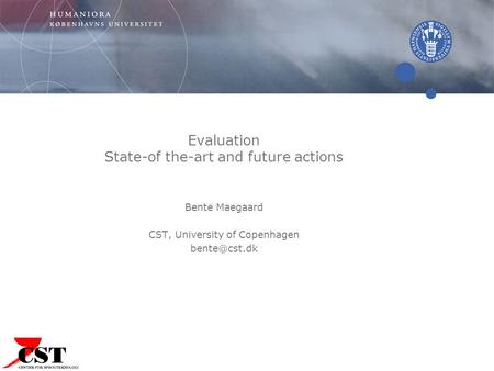 Evaluation State-of the-art and future actions Bente Maegaard CST, University of Copenhagen