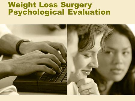 Weight Loss Surgery Psychological Evaluation. Why do I need a psychological evaluation? Surgery is stressful; we want to make sure you are ready for the.