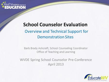 School Counselor Evaluation Overview and Technical Support for Demonstration Sites Barb Brady Ashcraft, School Counseling Coordinator Office of Teaching.