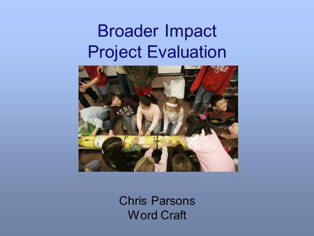 Broader Impact Project Evaluation Chris Parsons Word Craft.