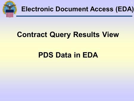 1 Contract Query Results View PDS Data in EDA Electronic Document Access (EDA)