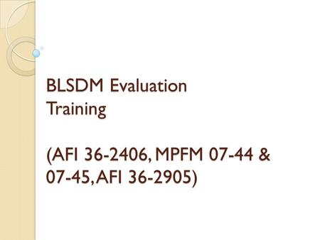BLSDM Evaluation Training  (AFI , MPFM & 07-45, AFI )