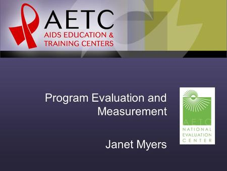 Program Evaluation and Measurement Janet Myers. Objectives for today… To define and explain concepts and terms used in program evaluation. To understand.