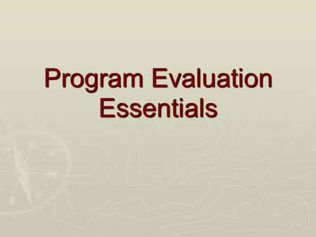 Program Evaluation Essentials. WHAT is Program Evaluation?