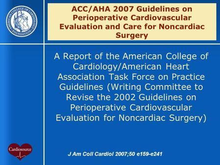 ACC/AHA 2007 Guidelines on Perioperative Cardiovascular Evaluation and Care for Noncardiac Surgery A Report of the American College of Cardiology/American.