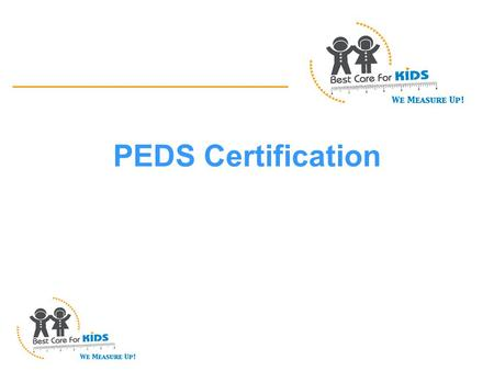 PEDS Certification. How To Administer PEDS: Parents' Evaluation of Developmental Status Adapted from Francis Page Glascoe, PhD Adjunct Professor of Pediatrics.