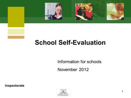 1 Information for schools November 2012 School Self-Evaluation Inspectorate.