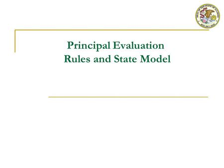 Principal Evaluation Rules and State Model. 1 Overall PERA Requirements for Principal Evaluation Each principal must be evaluated every year A final,