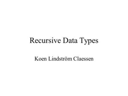 Recursive Data Types Koen Lindström Claessen. Modelling Arithmetic Expressions Imagine a program to help school-children learn arithmetic, which presents.