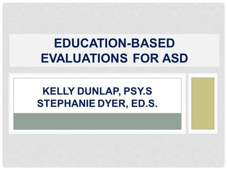 Kelly dunlap, Psy.s stephanie dyer, ed.s.