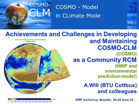 Achievements and Challenges in Developing and Maintaining COSMO-CLM (COSMO) as a Community RCM (NWP and environmental prediction model) A.Will (BTU Cottbus)