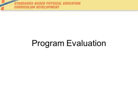 Program Evaluation. Evaluation Systematic investigation of merit or worth using information gathered to make that decision (Guskey, 2000) Needed in physical.