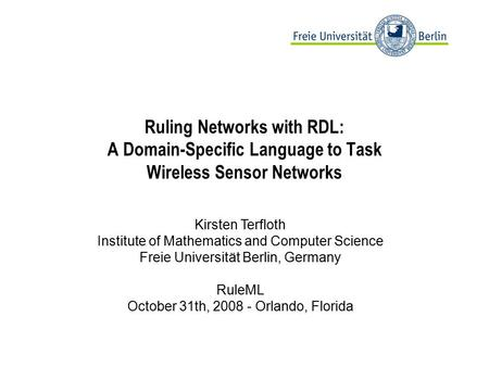 Ruling Networks with RDL: A Domain-Specific Language to Task Wireless Sensor Networks Kirsten Terfloth Institute of Mathematics and Computer Science Freie.