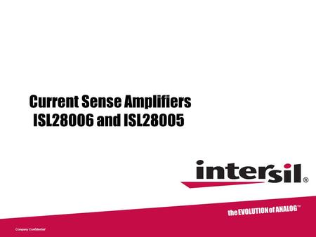 Company Confidential Current Sense Amplifiers ISL28006 and ISL28005.