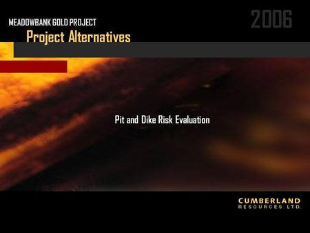 2006 Project Alternatives Pit and Dike Risk Evaluation MEADOWBANK GOLD PROJECT.