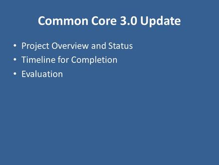 Common Core 3.0 Update Project Overview and Status Timeline for Completion Evaluation.