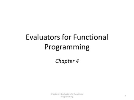 Evaluators for Functional Programming Chapter 4 1 Chapter 4 - Evaluators for Functional Programming.