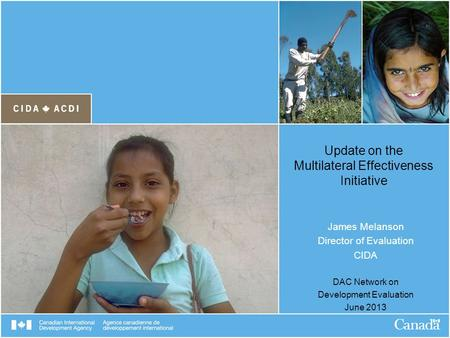Update on the Multilateral Effectiveness Initiative James Melanson Director of Evaluation CIDA DAC Network on Development Evaluation June 2013.