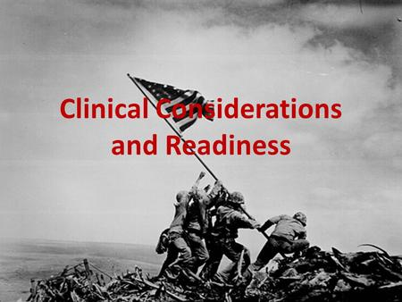 Clinical Considerations and Readiness. Disclaimer Information and opinions expressed by Maj Dhillon and other military/government employees providing.