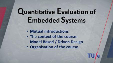 Q uantitative E valuation of E mbedded S ystems Mutual introductions The context of the course: Model Based / Driven Design Organisation of the course.