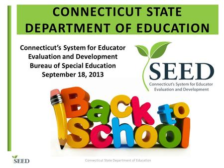 CONNECTICUT STATE DEPARTMENT OF EDUCATION Connecticut State Department of Education Connecticut's System for Educator Evaluation and Development Bureau.