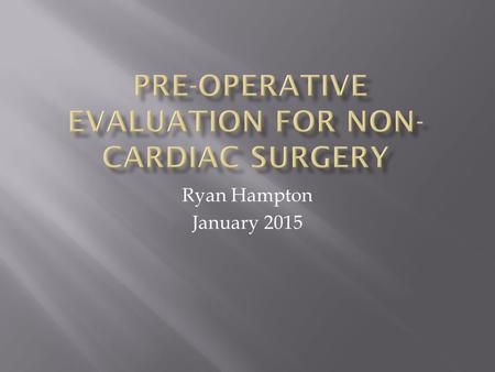 Ryan Hampton January 2015.  Risks and benefits of surgery  Timing of surgery  Type of Surgery  Goal is to uncover undiagnosed problems or treat prior.