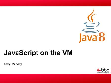 "Rory Preddy JavaScript on the VM. ""Any application that can be written in JavaScript, will eventually be written in JavaScript"" - Jeff Atwood (founder,"