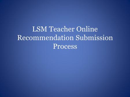 LSM Teacher Online Recommendation Submission Process.