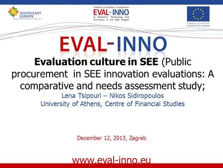 Www.eval-inno.eu Evaluation culture in SEE (Public procurement in SEE innovation evaluations: A comparative and needs assessment study; Lena Tsipouri –