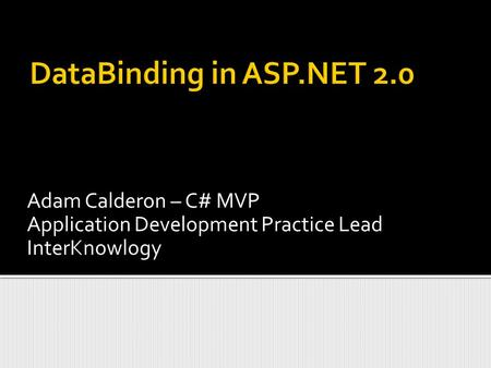 Adam Calderon – C# MVP Application Development Practice Lead InterKnowlogy.