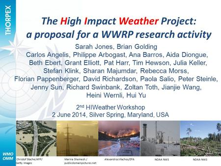 The High Impact Weather Project: a proposal for a WWRP research activity Sarah Jones, Brian Golding Carlos Angelis, Philippe Arbogast, Ana Barros, Aida.