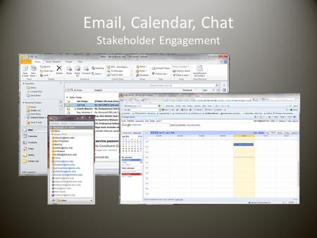 Email, Calendar, Chat Stakeholder Engagement. Project Goal Identify, acquire and implement new email, calendar and possibly chat services. Oracle Calendar.