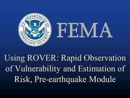 Using ROVER: Rapid Observation of Vulnerability and Estimation of Risk, Pre-earthquake Module.
