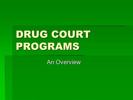 DRUG COURT PROGRAMS An Overview. DRUG COURT FUNDING.