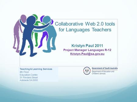 Collaborative Web 2.0 tools for Languages Teachers Kristyn Paul 2011 Project Manager Languages R-12 Teaching & Learning Services.
