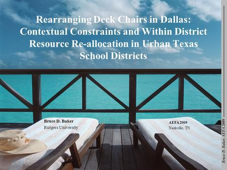 Bruce D. Baker, AEFA 2009 Rearranging Deck Chairs in Dallas: Contextual Constraints and Within District Resource Re-allocation in Urban Texas School Districts.