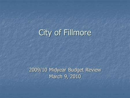 City of Fillmore 2009/10 Midyear Budget Review March 9, 2010.