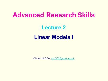 Lecture 2 Linear Models I Olivier MISSA, Advanced Research Skills.