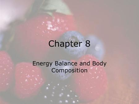 © 2008 Thomson - Wadsworth Chapter 8 Energy Balance and Body Composition.