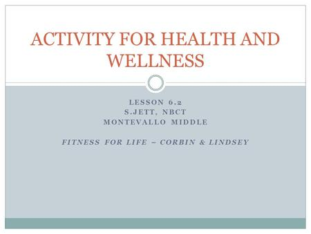 LESSON 6.2 S.JETT, NBCT MONTEVALLO MIDDLE FITNESS FOR LIFE – CORBIN & LINDSEY ACTIVITY FOR HEALTH AND WELLNESS.