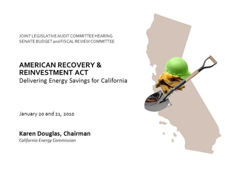 JOINT LEGISLATIVE AUDIT COMMITTEE HEARING SENATE BUDGET and FISCAL REVIEW COMMITTEE Delivering Energy Savings for California AMERICAN RECOVERY & Karen.