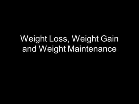Weight Loss, Weight Gain and Weight Maintenance. Energy Units calorie –Basic energy/heat unit –The amount of heat necessary to raise temp of 1 gram of.