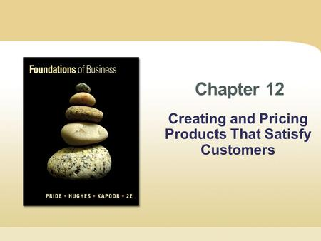 Chapter 12 Creating and Pricing Products That Satisfy Customers.