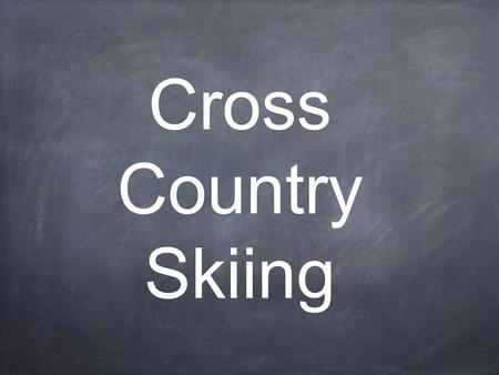 Cross Country Skiing. Cross country skiing has a very long history, as shown by these cave drawings. They were mainly used for winter transportation and.