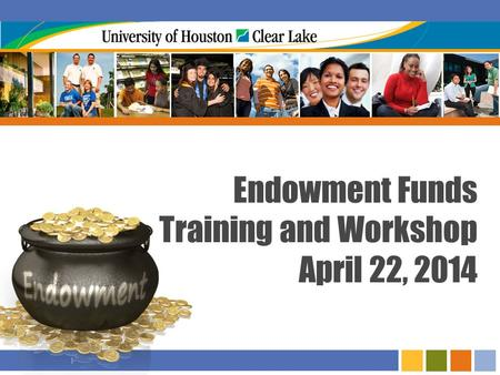 I Endowment Funds Training and Workshop April 22, 2014.