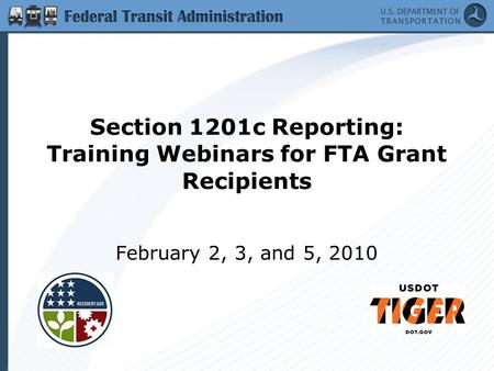 Section 1201c Reporting: Training Webinars for FTA Grant Recipients February 2, 3, and 5, 2010.