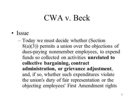 1 CWA v. Beck Issue –Today we must decide whether (Section 8(a)(3)) permits a union over the objections of dues-paying nonmember employees, to expend funds.