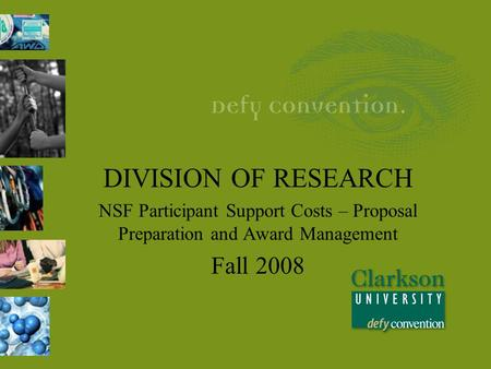 DIVISION OF RESEARCH NSF Participant Support Costs – Proposal Preparation and Award Management Fall 2008.