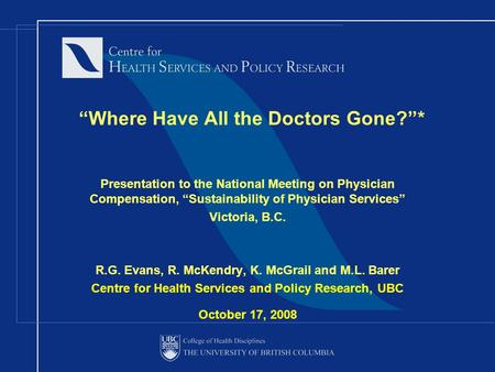 """Where Have All the Doctors Gone?""* Presentation to the National Meeting on Physician Compensation, ""Sustainability of Physician Services"" Victoria, B.C."