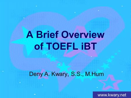 Www.kwary.net A Brief Overview of TOEFL iBT Deny A. Kwary, S.S., M.Hum.